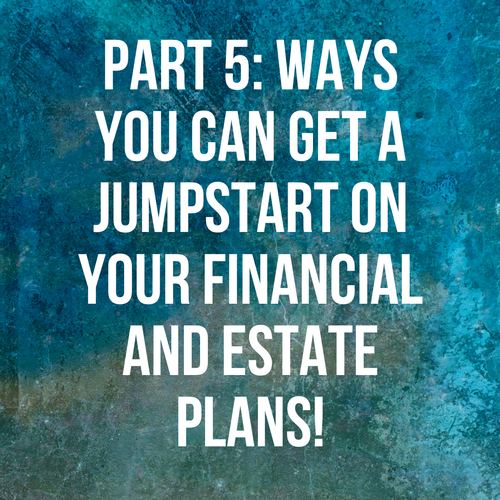 Register for Our FREE Exclusive Webinar! Financial and Estate Planning Series Part 5